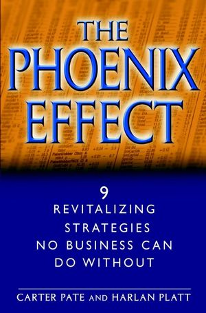The Phoenix Effect: 9 Revitalizing Strategies No Business Can Do Without (0471214671) cover image