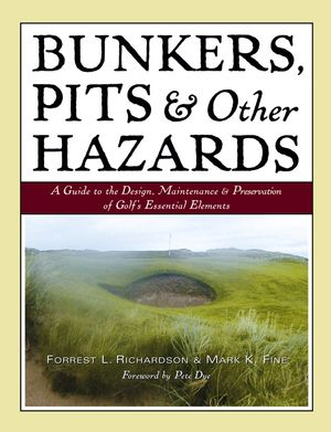 Bunkers, Pits & Other Hazards: A Guide to the Design, Maintenance, and Preservation of Golf's Essential Elements (0471683671) cover image