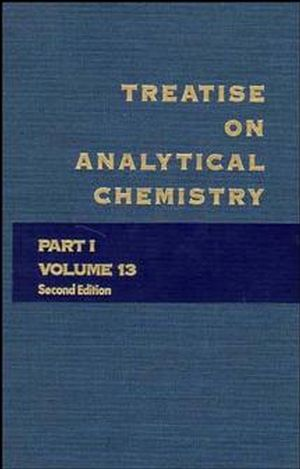 Treatise on Analytical Chemistry, Part 1 Volume 13, 2nd Edition