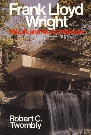 Frank Lloyd Wright: His Life and His Architecture (0471857971) cover image