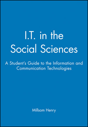 I.T. in the Social Sciences: A Student's Guide to the Information and Communication Technologies