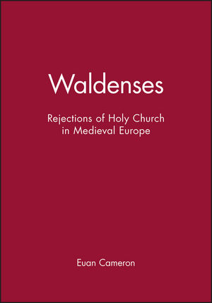 Waldenses: Rejections of Holy Church in Medieval Europe (0631224971) cover image