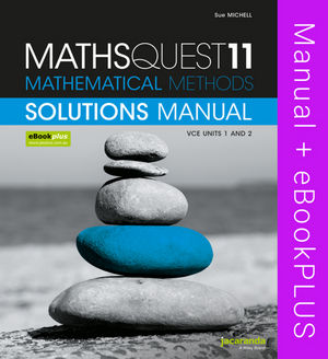 MathsQuest 11: Mathematical Methods VCE Units 1 and 2 Solutions Manual & eBookPLUS