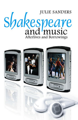Shakespeare and Music: Afterlives and Borrowings (0745632971) cover image