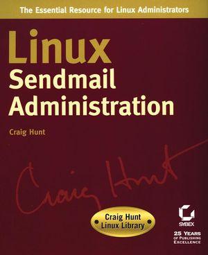 Linux Sendmail Administration: Craig Hunt Linux Library