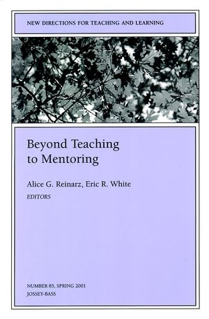 Beyond Teaching to Mentoring: New Directions for Teaching and Learning, Number 85