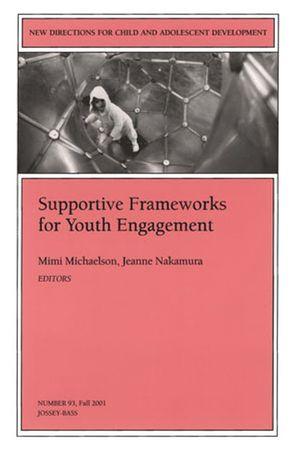 Supportive Frameworks for Youth Engagement: New Directions for Child and Adolescent Development, Number 93 (0787957771) cover image