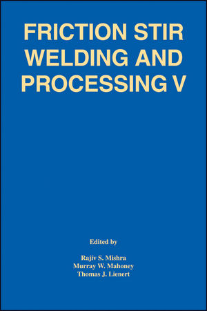 Friction Stir Welding and Processing V: Proceeding of a Symposia Sponsored by the Shaping and Forming Committee of the Materials Processing and Manufacturing Division of TMS