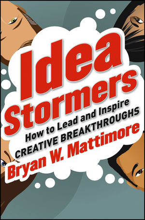 Idea Stormers: How to Lead and Inspire Creative Breakthroughs (1118225171) cover image