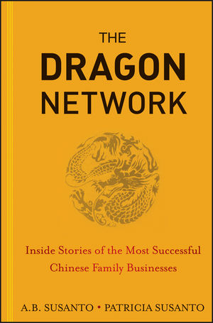 The Dragon Network: Inside Stories of the Most Successful Chinese Family Businesses