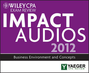 Wiley CPA Exam Review 2012 Impact Audios: Business  Environment and Concepts