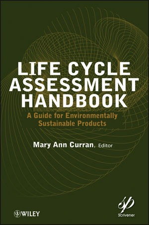 Life Cycle Assessment Handbook: A Guide for Environmentally Sustainable Products (1118528271) cover image