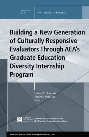 Building a New Generation of Culturally Responsive Evaluators Through AEA's Graduate Education Diversity Internship Program: New Directions for Evaluation, Number 143