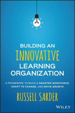 Building an Innovative Learning Organization: A Framework to Build a Smarter Workforce, Adapt to Change, and Drive Growth (1119157471) cover image