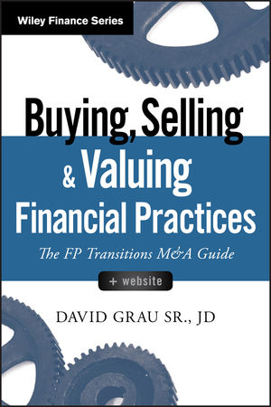 Buying, Selling, and Valuing Financial Practices: The FP Transitions M&A Guide, + Website