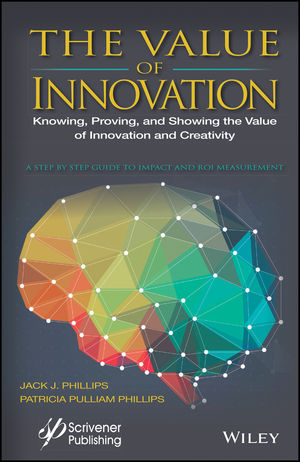 The Value of Innovation: Measuring the Impact and ROI in Creativity and Innovation Programs (1119242371) cover image