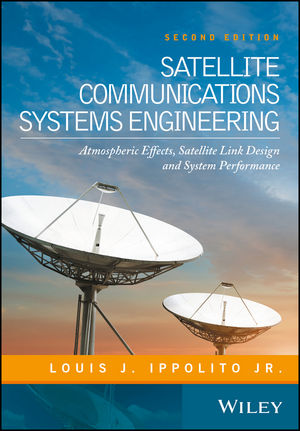 Satellite Communications Systems Engineering: Atmospheric Effects, Satellite Link Design and System Performance, 2nd Edition