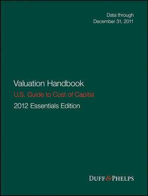 Valuation Handbook - U.S. Guide to Cost of Capital, 2012 U.S. Essentials Edition