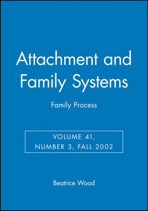 Attachment and Family Systems: Family Process, Volume 41, Number 3, Fall 2002
