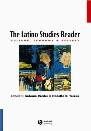 The Latino Studies Reader: Culture, Economy, and Society
