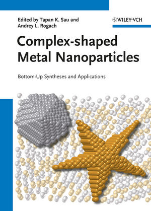 Complex-shaped Metal Nanoparticles: Bottom-Up Syntheses and Applications (3527330771) cover image
