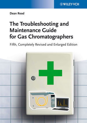 The Troubleshooting and Maintenance Guide for Gas Chromatographers, 5th Edition