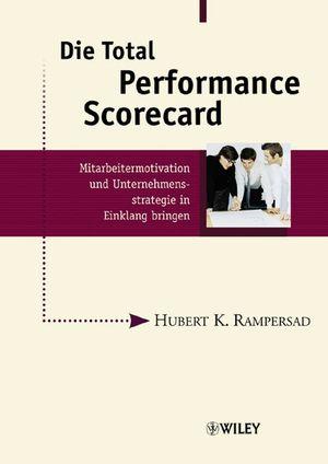 Die Total Performance Scorecard: Mitarbeitermotivation und Unternehmensstrategie in Einklang bringen
