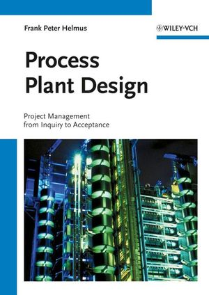 Process Plant Design: Project Management from Inquiry to Acceptance (3527621571) cover image