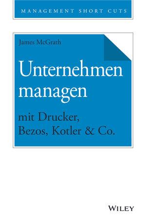 Unternehmen managen mit Drucker, Bezos, Kotler & Co.