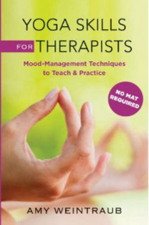 Yoga Skills for Therapists: Mood-Management Techniques to Teach & Practice