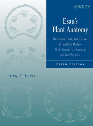 Esau's Plant Anatomy: Meristems, Cells, and Tissues of the Plant Body: Their Structure, Function, and Development, 3rd Edition (0470047372) cover image