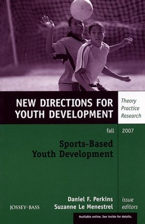 Sports-Based Youth Development: New Directions for Youth Development, Number 115