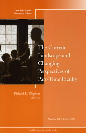 The Current Landscape and Changing Perspectives of Part-Time Faculty: New Directions for Community Colleges, Number 140
