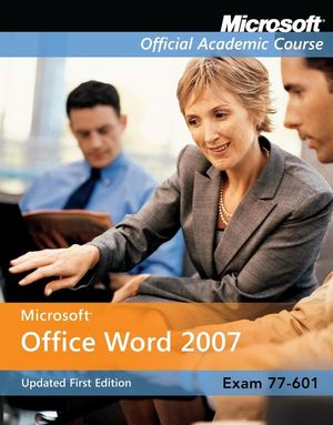 Exam 77-601: Microsoft Office Word 2007, Updated First Edition