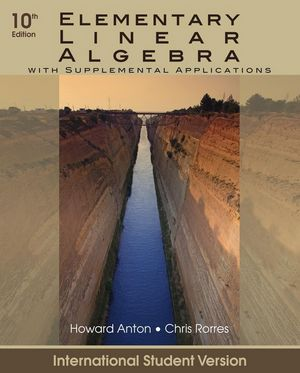 Elementary Linear Algebra with Supplemental Applications, 10th Edition International Student Version