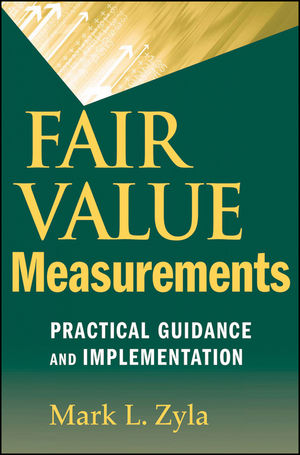 Fair Value Measurements: Practical Guidance and Implementation