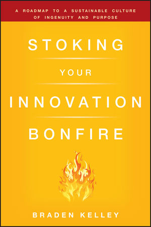 Stoking Your Innovation Bonfire: A Roadmap to a Sustainable Culture of Ingenuity and Purpose (0470621672) cover image