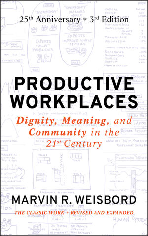 Productive Workplaces: Dignity, Meaning, and Community in the 21st Century, 3rd Edition, 25 Year Anniversary
