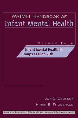 WAIMH Handbook of Infant Mental Health, Volume 4, Infant Mental Health in Groups at High Risk