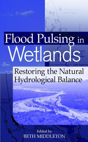 Flood Pulsing in Wetlands: Restoring the Natural Hydrological Balance (0471418072) cover image