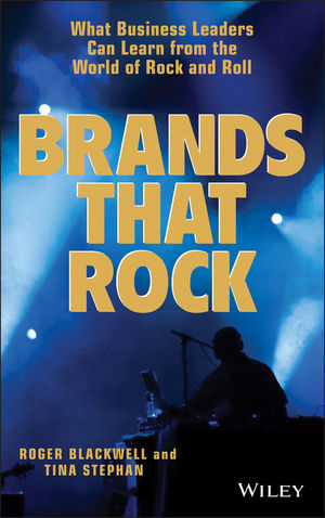 Brands That Rock: What Business Leaders Can Learn from the World of Rock and Roll