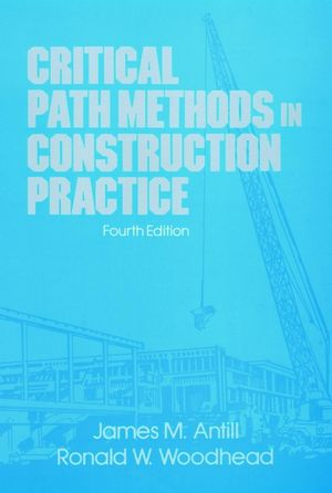 Critical Path Methods in Construction Practice, 4th Edition