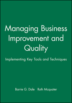 Managing Business Improvement and Quality: Implementing Key Tools and Techniques