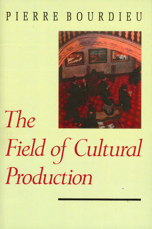 The Field Of Cultural Production Essays On Art And Literature  The Field Of Cultural Production Essays On Art And Literature
