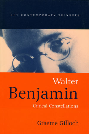 Walter Benjamin: Critical Constellations