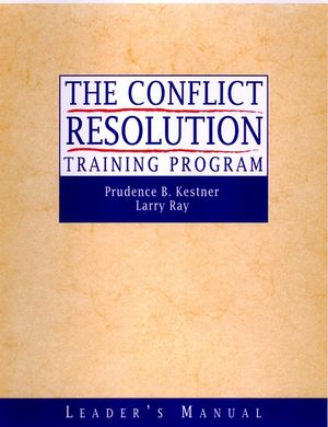 The Conflict Resolution Training Program: Leader's Manual