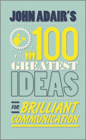 John Adair's 100 Greatest Ideas for Brilliant Communication