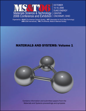 Materials Science and Technology (MS&T) 2006, Volume 1, Materials and Systems