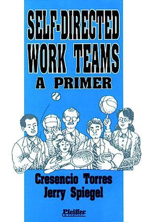 Self-Directed Work Teams: A Primer