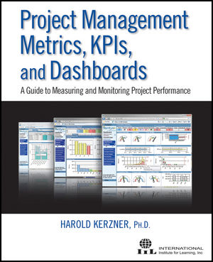 Project Management Metrics, KPIs, and Dashboards: A Guide to Measuring and Monitoring Project Performance (1118084772) cover image